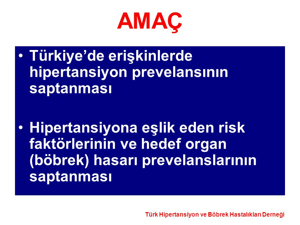 AMAÇ Türkiye'de erişkinlerde hipertansiyon prevelansının saptanması Hipertansiyona eşlik eden risk faktörlerinin ve hedef organ (böbrek) hasarı prevel