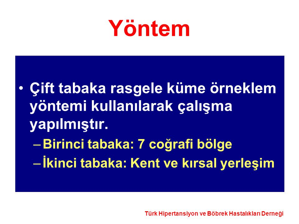 Türk Hipertansiyon ve Böbrek Hastalıkları Derneği Yöntem Çift tabaka rasgele küme örneklem yöntemi kullanılarak çalışma yapılmıştır. –Birinci tabaka: