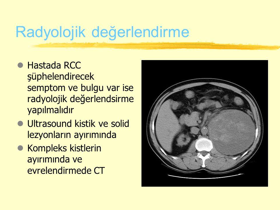 Radyolojik değerlendirme lHastada RCC şüphelendirecek semptom ve bulgu var ise radyolojik değerlendsirme yapılmalıdır lUltrasound kistik ve solid lezyonların ayırımında lKompleks kistlerin ayırımında ve evrelendirmede CT