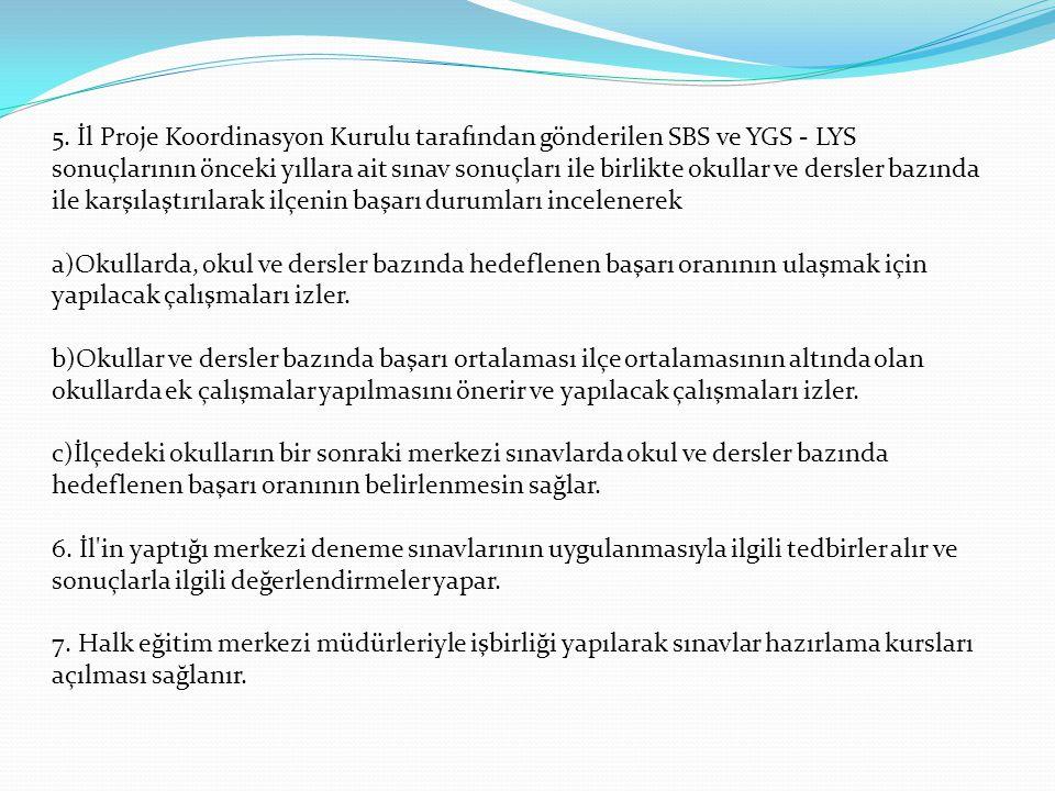 5. İl Proje Koordinasyon Kurulu tarafından gönderilen SBS ve YGS - LYS sonuçlarının önceki yıllara ait sınav sonuçları ile birlikte okullar ve dersler