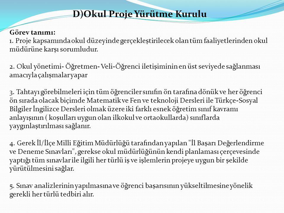 D)Okul Proje Yürütme Kurulu Görev tanımı: 1. Proje kapsamında okul düzeyinde gerçekleştirilecek olan tüm faaliyetlerinden okul müdürüne karşı sorumlud