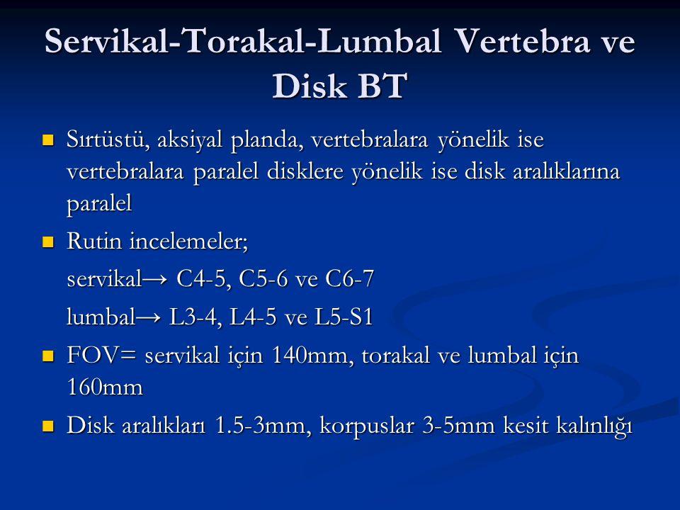 Servikal-Torakal-Lumbal Vertebra ve Disk BT Sırtüstü, aksiyal planda, vertebralara yönelik ise vertebralara paralel disklere yönelik ise disk aralıkla