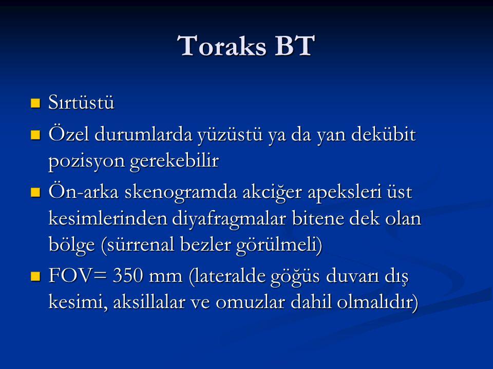 Toraks BT Sırtüstü Sırtüstü Özel durumlarda yüzüstü ya da yan dekübit pozisyon gerekebilir Özel durumlarda yüzüstü ya da yan dekübit pozisyon gerekebi