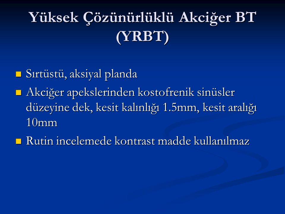 Yüksek Çözünürlüklü Akciğer BT (YRBT) Sırtüstü, aksiyal planda Sırtüstü, aksiyal planda Akciğer apekslerinden kostofrenik sinüsler düzeyine dek, kesit