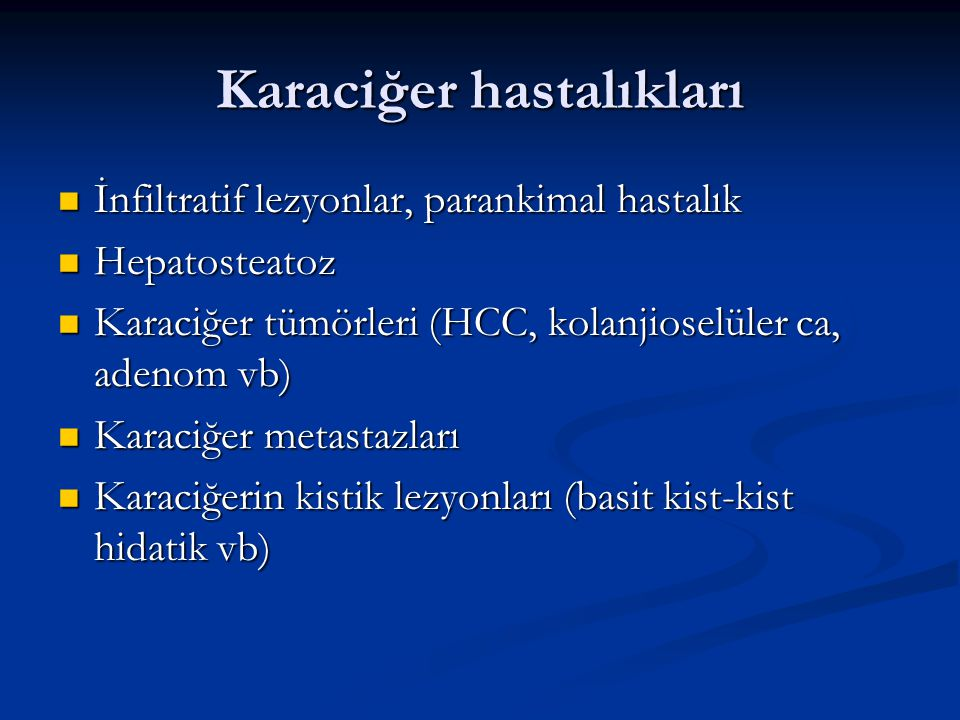 Karaciğer hastalıkları İnfiltratif lezyonlar, parankimal hastalık İnfiltratif lezyonlar, parankimal hastalık Hepatosteatoz Hepatosteatoz Karaciğer tüm