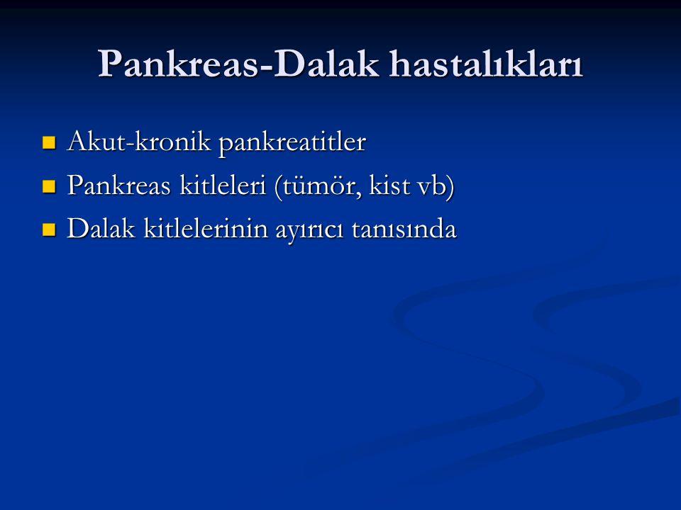Pankreas-Dalak hastalıkları Akut-kronik pankreatitler Akut-kronik pankreatitler Pankreas kitleleri (tümör, kist vb) Pankreas kitleleri (tümör, kist vb