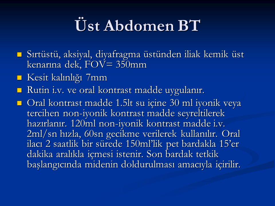 Üst Abdomen BT Sırtüstü, aksiyal, diyafragma üstünden iliak kemik üst kenarına dek, FOV= 350mm Sırtüstü, aksiyal, diyafragma üstünden iliak kemik üst
