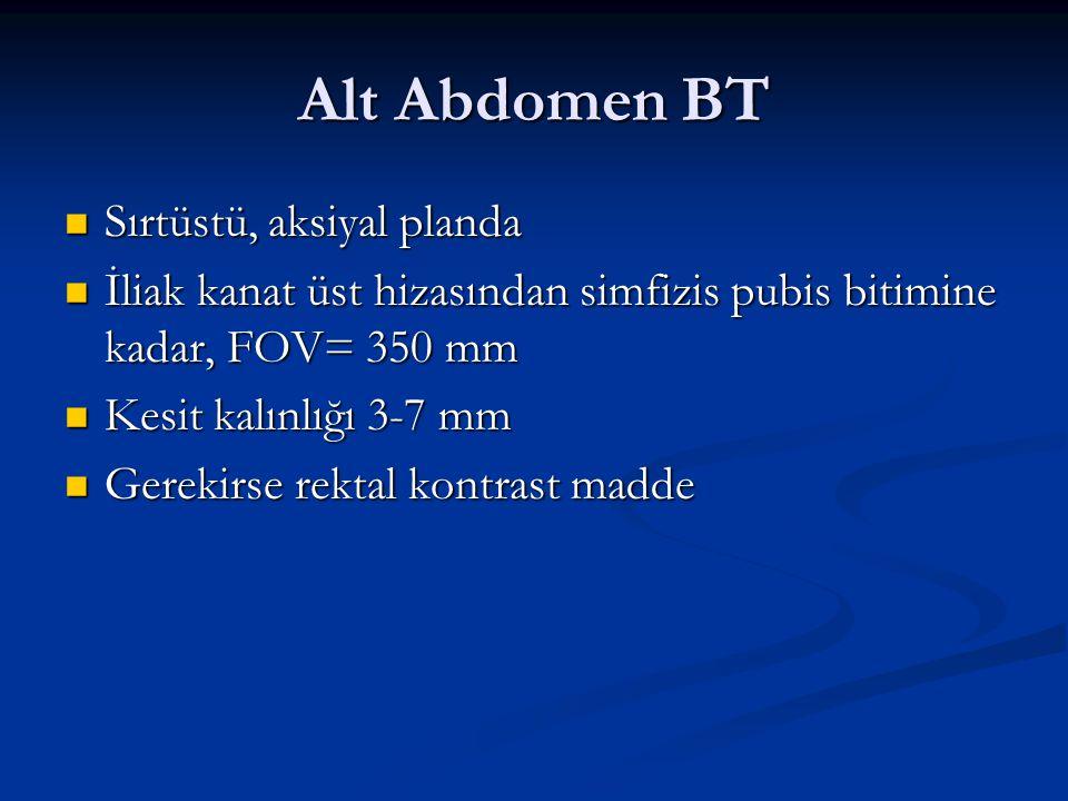 Alt Abdomen BT Sırtüstü, aksiyal planda Sırtüstü, aksiyal planda İliak kanat üst hizasından simfizis pubis bitimine kadar, FOV= 350 mm İliak kanat üst