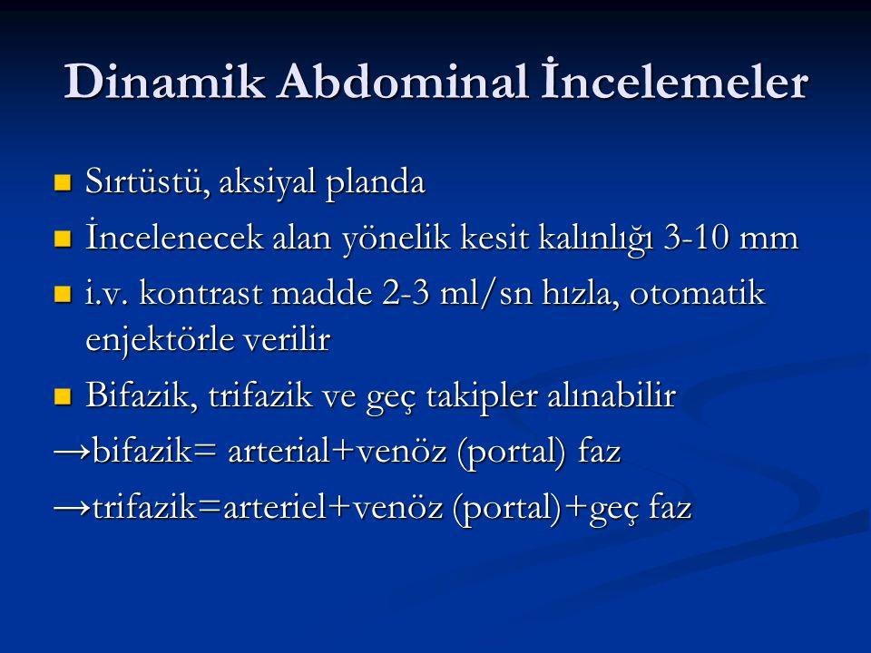Dinamik Abdominal İncelemeler Sırtüstü, aksiyal planda Sırtüstü, aksiyal planda İncelenecek alan yönelik kesit kalınlığı 3-10 mm İncelenecek alan yöne