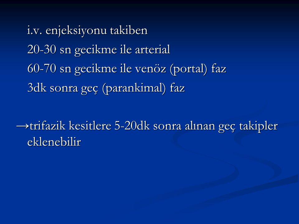 i.v. enjeksiyonu takiben 20-30 sn gecikme ile arterial 60-70 sn gecikme ile venöz (portal) faz 3dk sonra geç (parankimal) faz →trifazik kesitlere 5-20