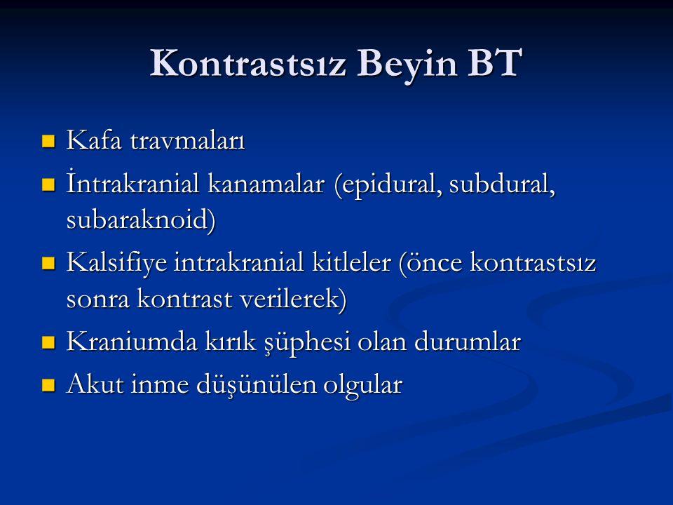 Kontrastsız Beyin BT Kafa travmaları Kafa travmaları İntrakranial kanamalar (epidural, subdural, subaraknoid) İntrakranial kanamalar (epidural, subdur