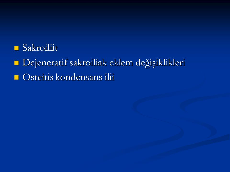 Sakroiliit Sakroiliit Dejeneratif sakroiliak eklem değişiklikleri Dejeneratif sakroiliak eklem değişiklikleri Osteitis kondensans ilii Osteitis konden