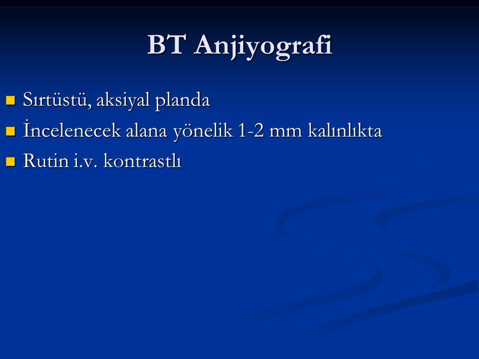 BT Anjiyografi Sırtüstü, aksiyal planda Sırtüstü, aksiyal planda İncelenecek alana yönelik 1-2 mm kalınlıkta İncelenecek alana yönelik 1-2 mm kalınlık