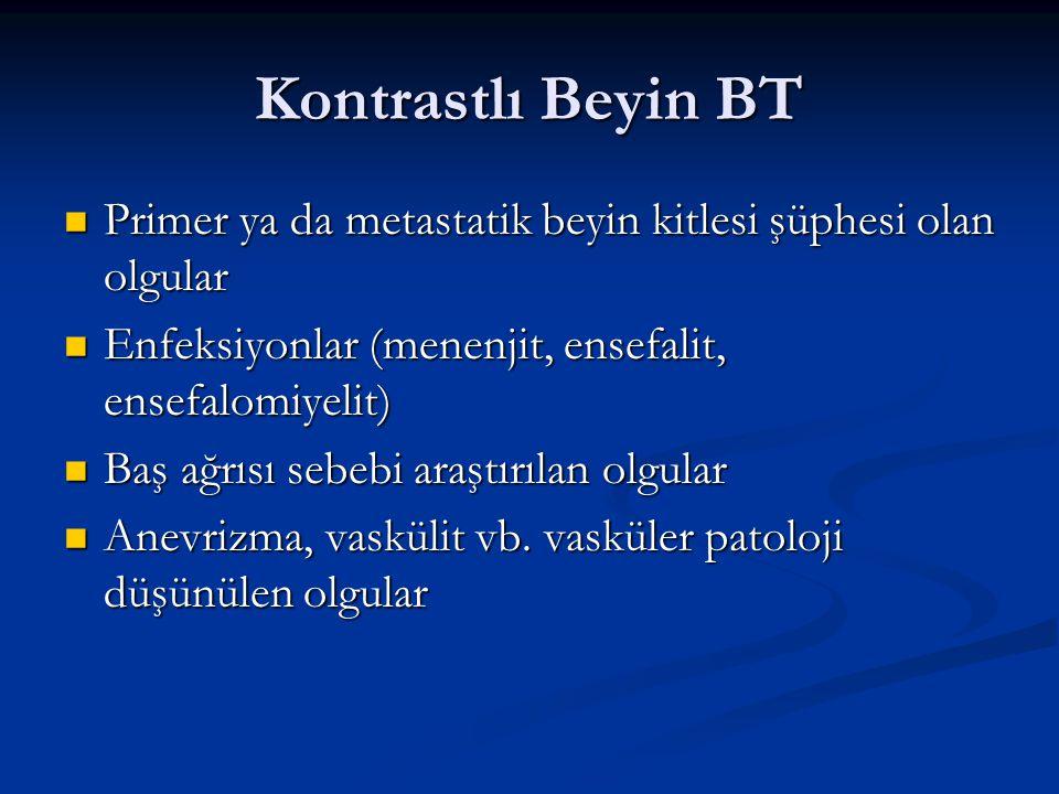 Kontrastlı Beyin BT Primer ya da metastatik beyin kitlesi şüphesi olan olgular Primer ya da metastatik beyin kitlesi şüphesi olan olgular Enfeksiyonla