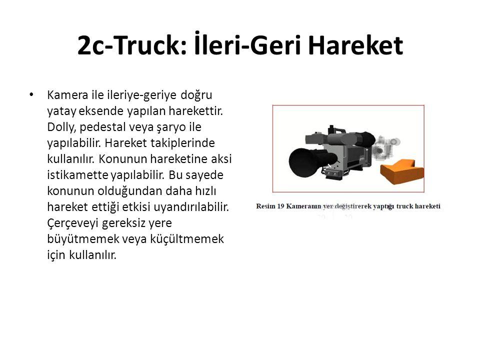 2c-Truck: İleri-Geri Hareket Kamera ile ileriye-geriye doğru yatay eksende yapılan harekettir.