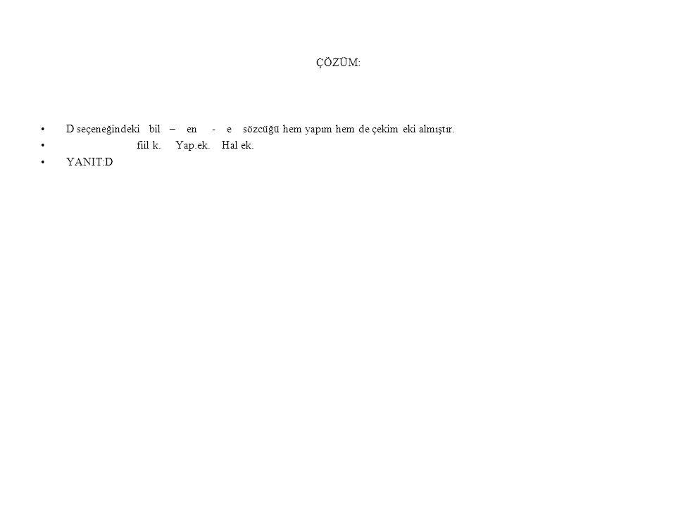2)Aşağıdaki cümlelerin hangisinde altı çizili sözcüğün aldığı ekin işlevi farklıdır.