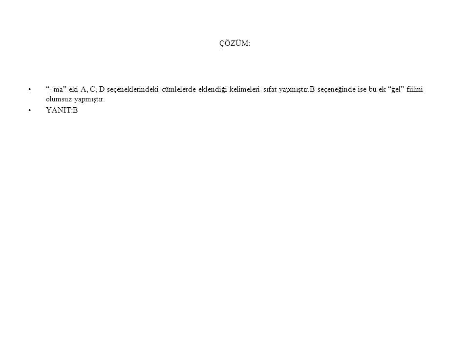 5)Aşağıdakilerden hangisi takı sözcüğündeki yapım ekiyle türetilmiştir.