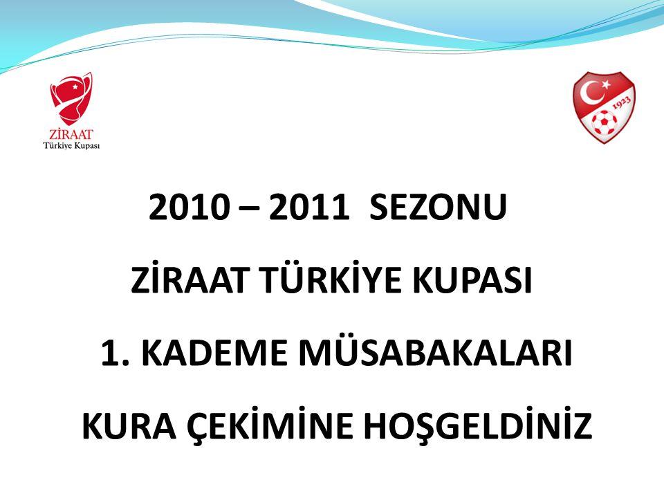 2010 – 2011 SEZONU ZİRAAT TÜRKİYE KUPASI 1. KADEME MÜSABAKALARI KURA ÇEKİMİNE HOŞGELDİNİZ