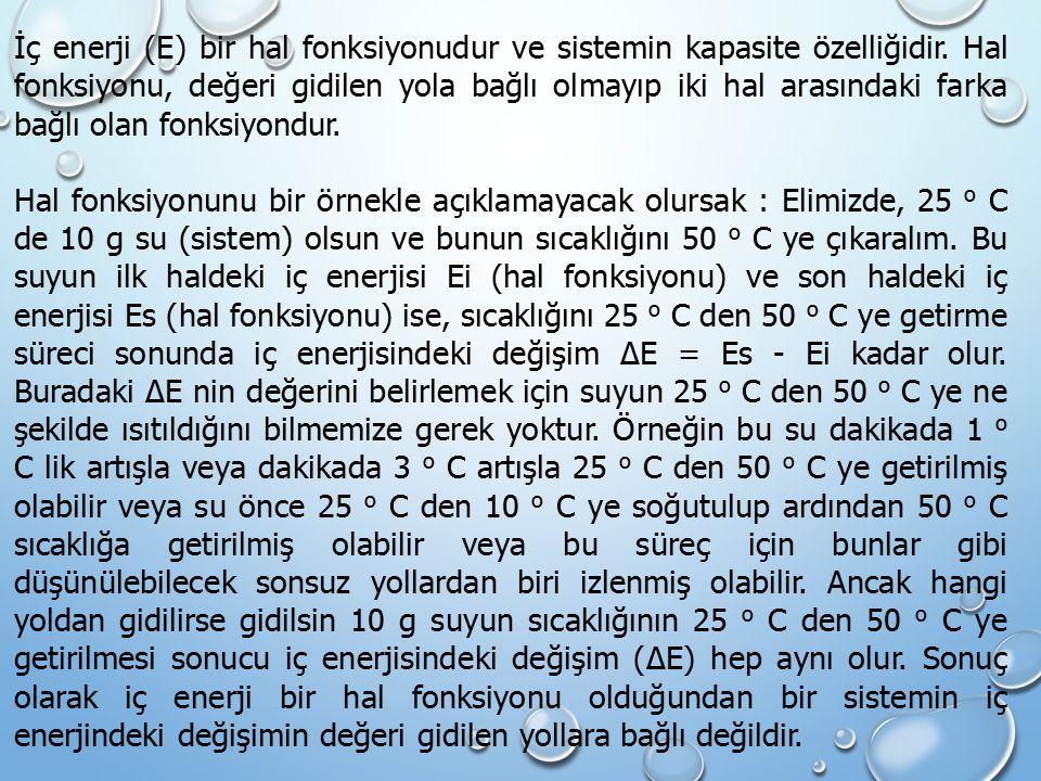 İç enerji (E) bir hal fonksiyonudur ve sistemin kapasite özelliğidir.
