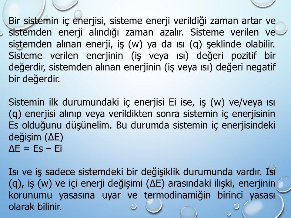 Bir sistemin iç enerjisi, sisteme enerji verildiği zaman artar ve sistemden enerji alındığı zaman azalır. Sisteme verilen ve sistemden alınan enerji,