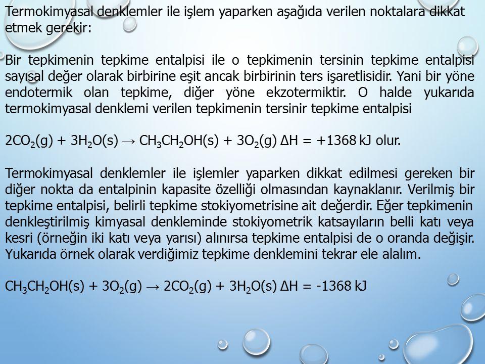 Termokimyasal denklemler ile işlem yaparken aşağıda verilen noktalara dikkat etmek gerekir: Bir tepkimenin tepkime entalpisi ile o tepkimenin tersinin