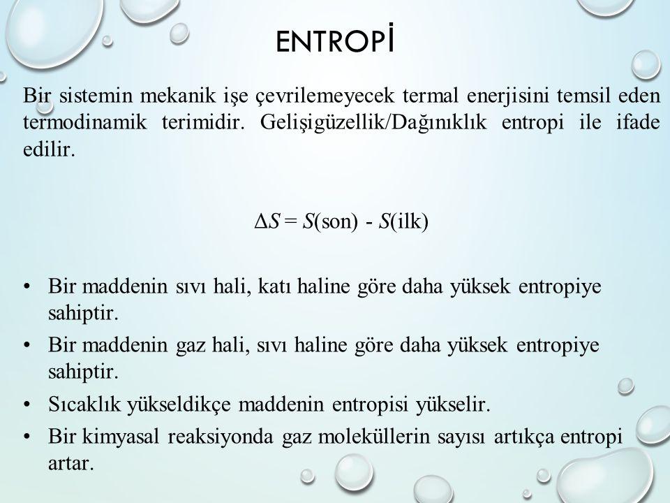 ENTROP İ Bir sistemin mekanik işe çevrilemeyecek termal enerjisini temsil eden termodinamik terimidir. Gelişigüzellik/Dağınıklık entropi ile ifade edi