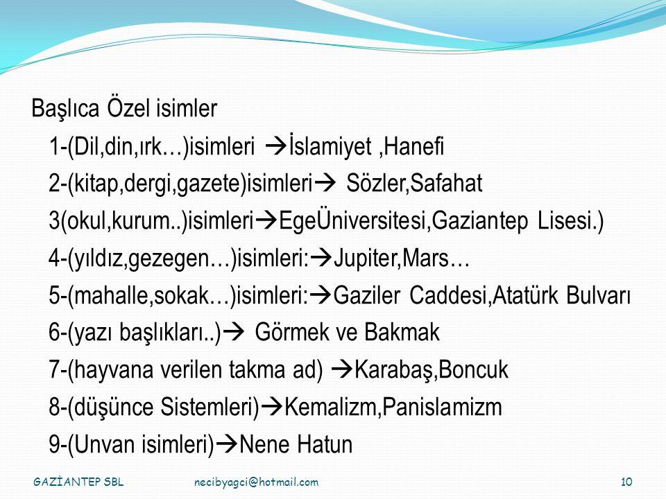 Başlıca Özel isimler 1-(Dil,din,ırk…)isimleri  İslamiyet,Hanefi 2-(kitap,dergi,gazete)isimleri  Sözler,Safahat 3(okul,kurum..)isimleri  EgeÜniversi
