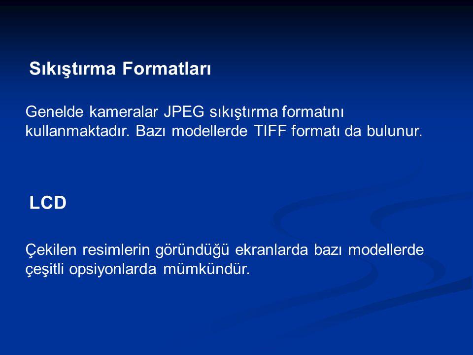 Sıkıştırma Formatları Genelde kameralar JPEG sıkıştırma formatını kullanmaktadır.