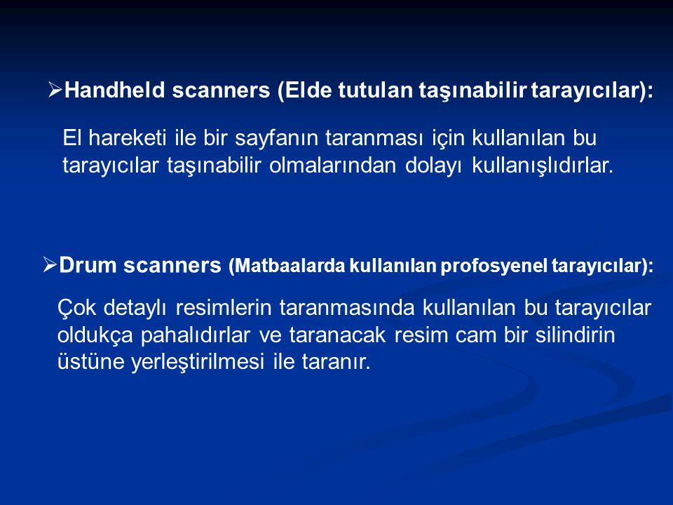  Handheld scanners (Elde tutulan taşınabilir tarayıcılar): El hareketi ile bir sayfanın taranması için kullanılan bu tarayıcılar taşınabilir olmalarından dolayı kullanışlıdırlar.