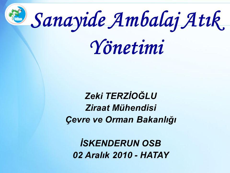 Sanayide Ambalaj Atık Yönetimi Zeki TERZİOĞLU Ziraat Mühendisi Çevre ve Orman Bakanlığı İSKENDERUN OSB 02 Aralık 2010 - HATAY