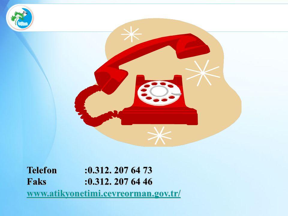 Telefon:0.312. 207 64 73 Faks:0.312. 207 64 46 www.atikyonetimi.cevreorman.gov.tr/