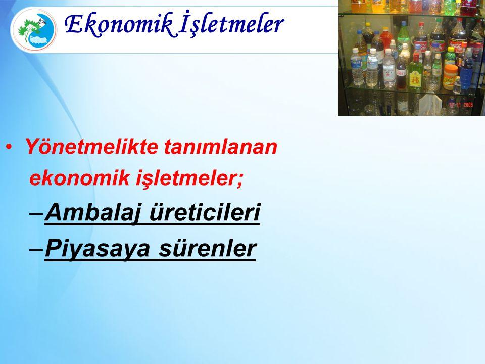 Ekonomik İşletmeler Yönetmelikte tanımlanan ekonomik işletmeler; –Ambalaj üreticileri –Piyasaya sürenler