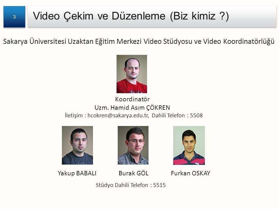 Video Çekim ve Düzenleme (Biz kimiz ?) 3 3 Sakarya Üniversitesi Uzaktan Eğitim Merkezi Video Stüdyosu ve Video Koordinatörlüğü Koordinatör Uzm.