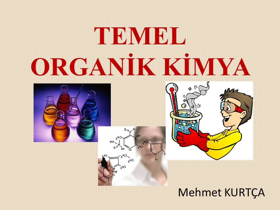 TEMEL ORGANİK KİMYA Mehmet KURTÇA