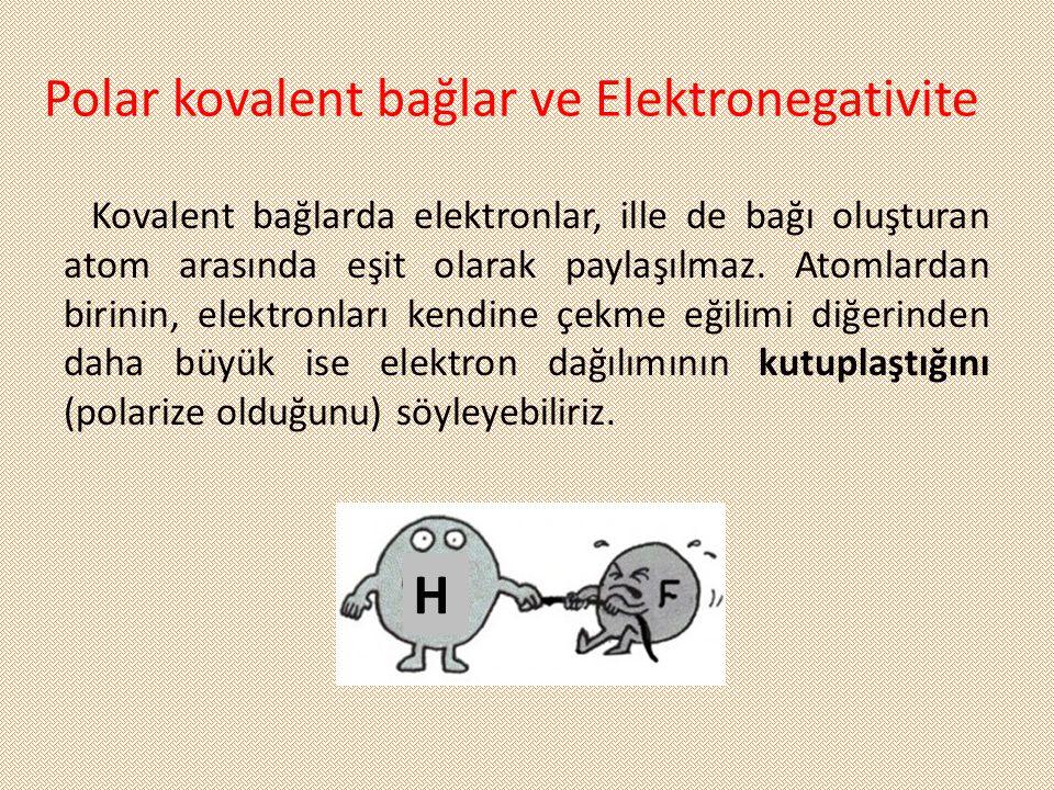 Polar kovalent bağlar ve Elektronegativite Kovalent bağlarda elektronlar, ille de bağı oluşturan atom arasında eşit olarak paylaşılmaz. Atomlardan bir