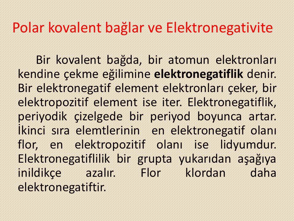 Polar kovalent bağlar ve Elektronegativite Bir kovalent bağda, bir atomun elektronları kendine çekme eğilimine elektronegatiflik denir. Bir elektroneg