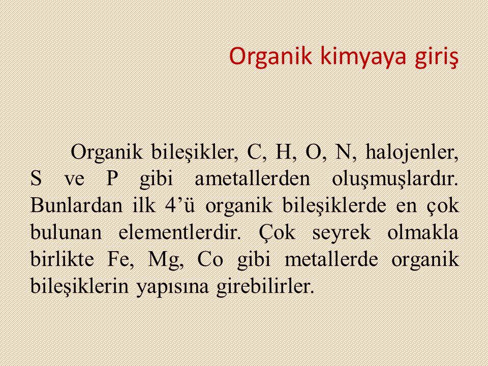 Organik kimyaya giriş Organik bileşikler, C, H, O, N, halojenler, S ve P gibi ametallerden oluşmuşlardır. Bunlardan ilk 4'ü organik bileşiklerde en ço