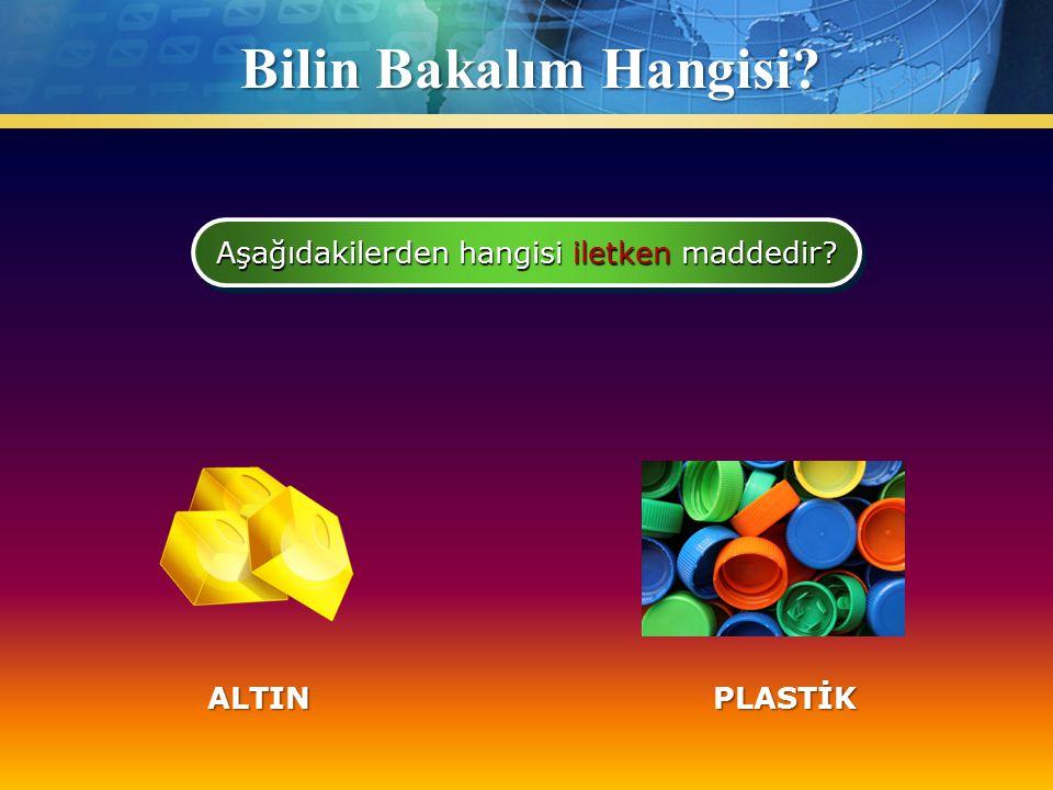 Bilin Bakalım Hangisi? Aşağıdakilerden hangisi iletken maddedir? PLASTİKALTIN