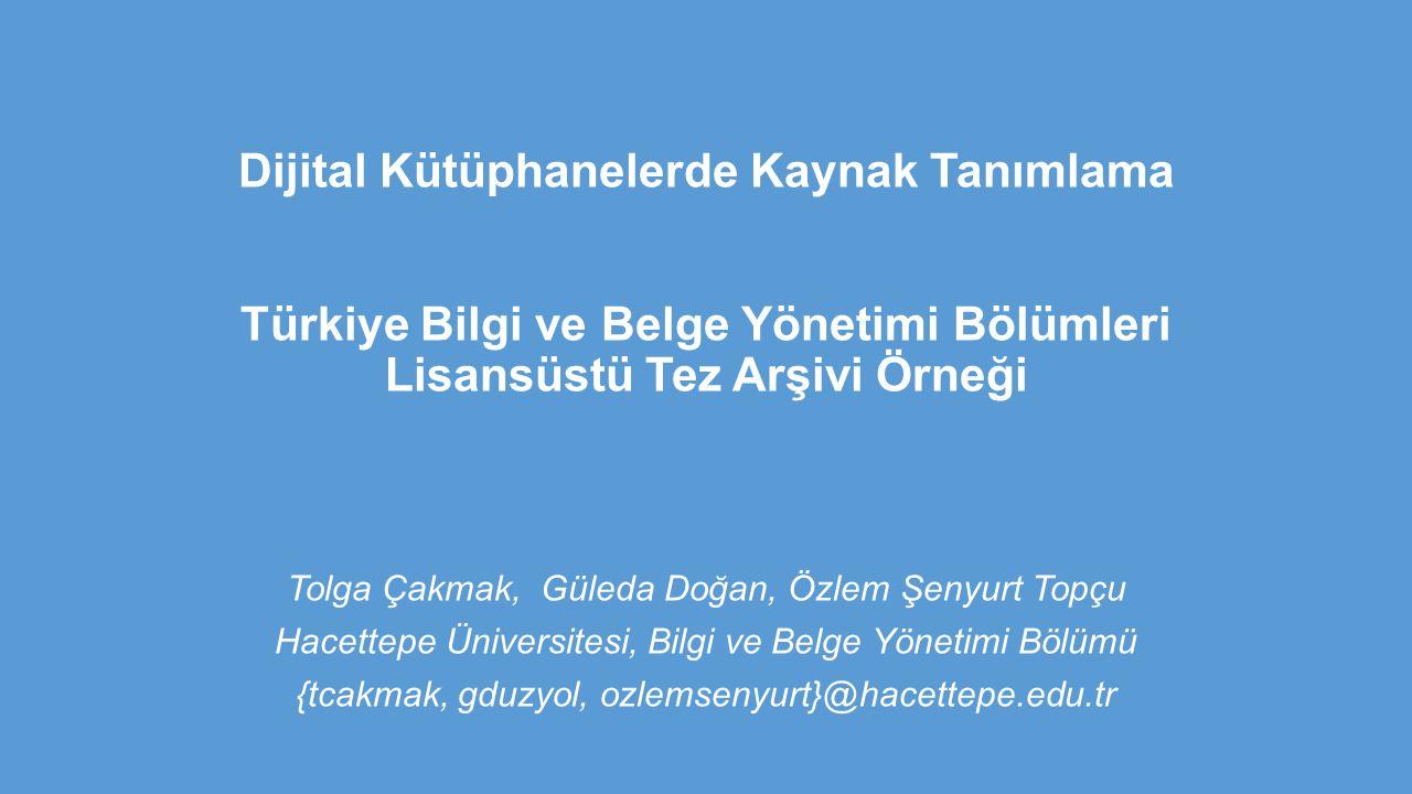 İçerik Bilgi Kaynakları Bilgi Sistemleri Dijital Kütüphaneler Kaynak Tanımlama ve Metadata Türkiye Bilgi ve Belge Yönetimi Bölümleri Lisansüstü Tez Arşivi