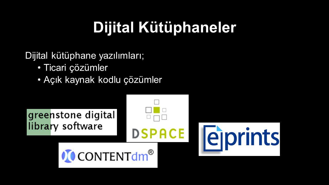 Dijital Kütüphaneler Dijital ortamdaki bilgi kaynaklarını toplayan yapılar; Belirli bir kurumun amacına/hedefine yönelik Farklı veri kaynaklarındaki verilerden beslenen yapılar