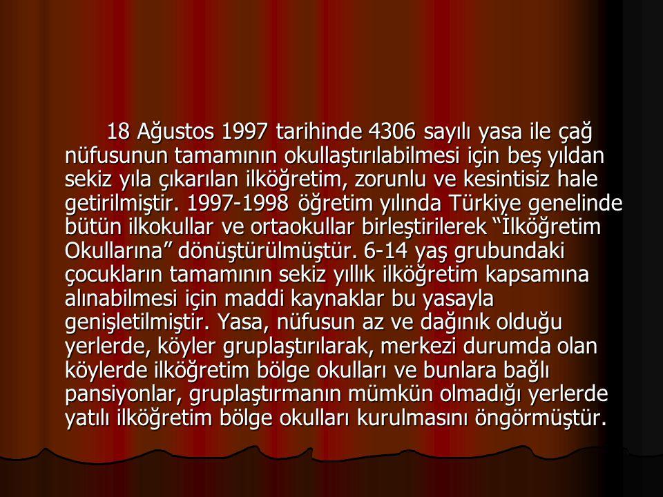 18 Ağustos 1997 tarihinde 4306 sayılı yasa ile çağ nüfusunun tamamının okullaştırılabilmesi için beş yıldan sekiz yıla çıkarılan ilköğretim, zorunlu v