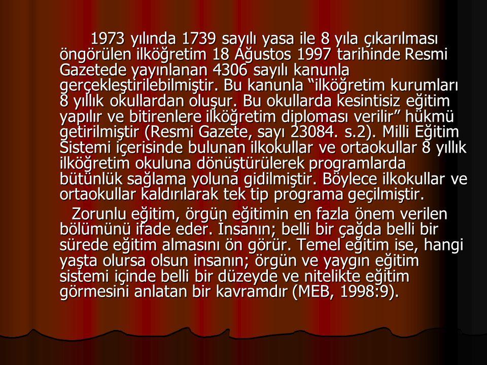 1973 yılında 1739 sayılı yasa ile 8 yıla çıkarılması öngörülen ilköğretim 18 Ağustos 1997 tarihinde Resmi Gazetede yayınlanan 4306 sayılı kanunla gerç