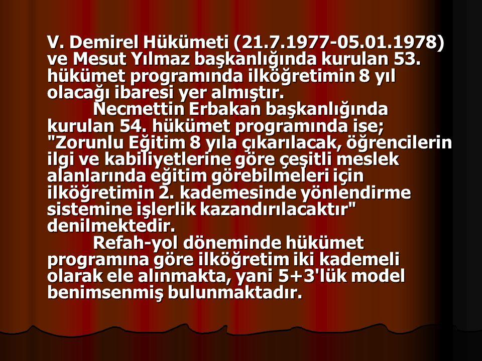 V. Demirel Hükümeti (21.7.1977-05.01.1978) ve Mesut Yılmaz başkanlığında kurulan 53. hükümet programında ilköğretimin 8 yıl olacağı ibaresi yer almışt