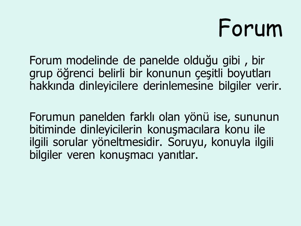 Forum Forum modelinde de panelde olduğu gibi, bir grup öğrenci belirli bir konunun çeşitli boyutları hakkında dinleyicilere derinlemesine bilgiler ver