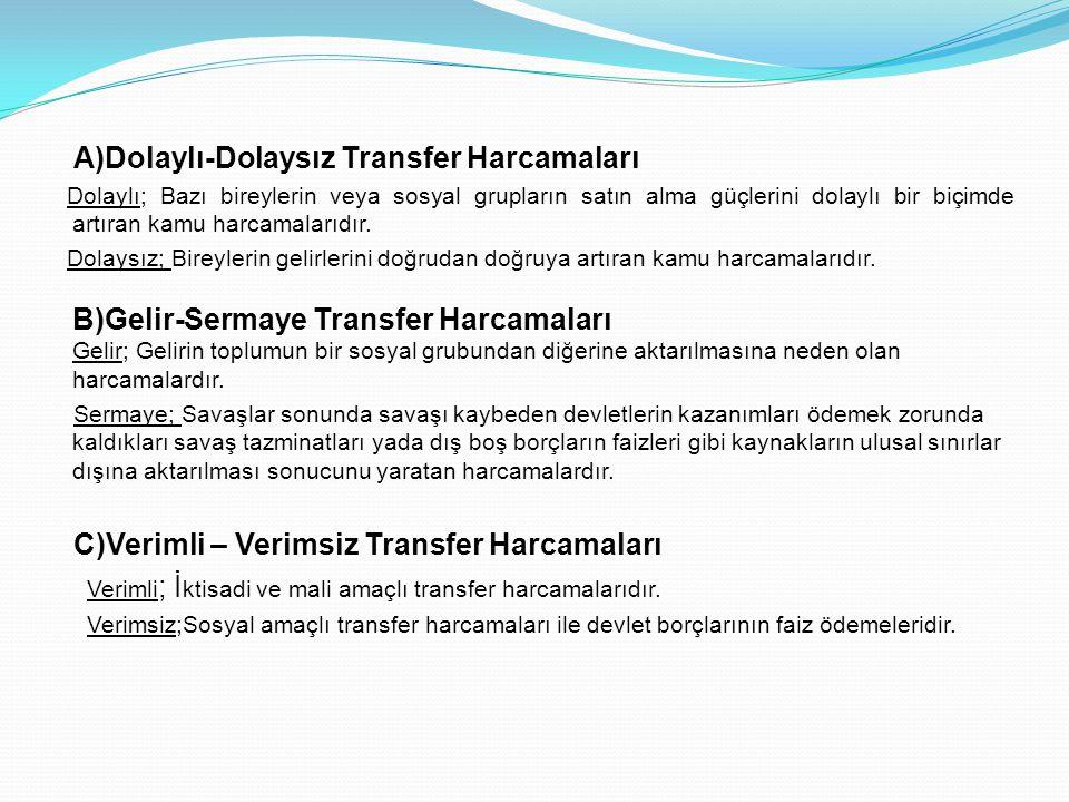 A)Dolaylı-Dolaysız Transfer Harcamaları Dolaylı; Bazı bireylerin veya sosyal grupların satın alma güçlerini dolaylı bir biçimde artıran kamu harcamala