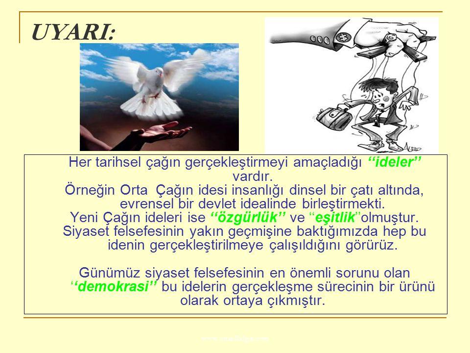 www.ismailbilgin.com UYARI: Her tarihsel çağın gerçekleştirmeyi amaçladığı ''ideler'' vardır. Örneğin Orta Çağın idesi insanlığı dinsel bir çatı altın
