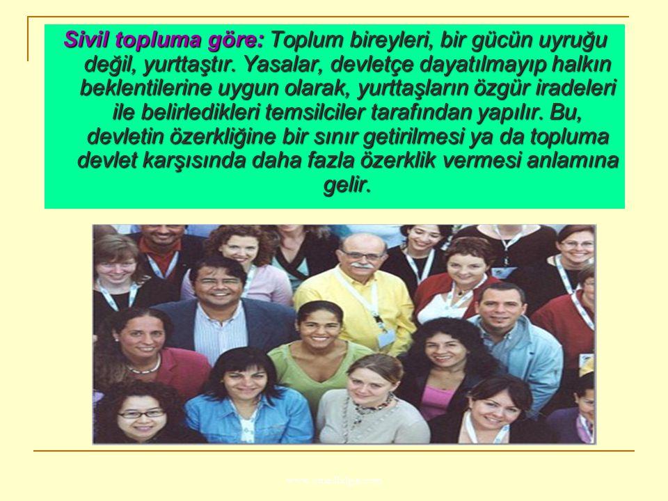 www.ismailbilgin.com Sivil topluma göre: Toplum bireyleri, bir gücün uyruğu değil, yurttaştır. Yasalar, devletçe dayatılmayıp halkın beklentilerine uy