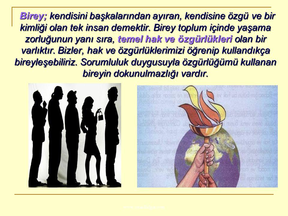 www.ismailbilgin.com Birey; kendisini başkalarından ayıran, kendisine özgü ve bir kimliği olan tek insan demektir. Birey toplum içinde yaşama zorluğun