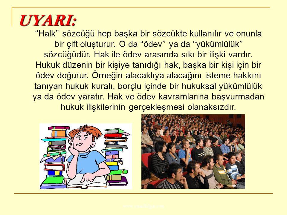 www.ismailbilgin.com UYARI: ''Halk'' sözcüğü hep başka bir sözcükte kullanılır ve onunla bir çift oluşturur. O da ''ödev'' ya da ''yükümlülük'' sözcüğ