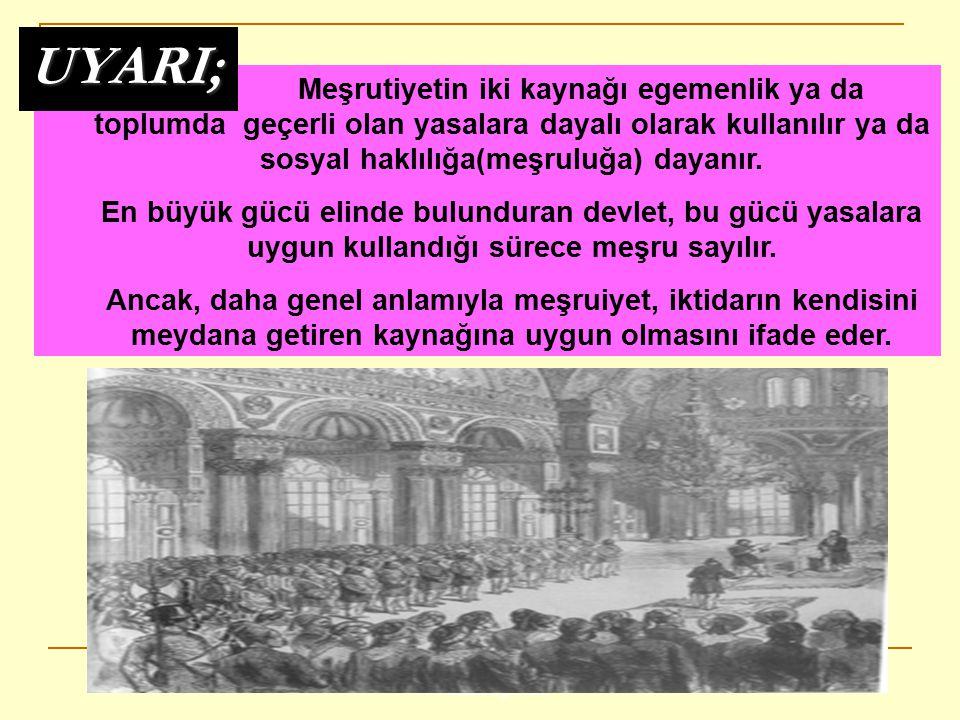 www.ismailbilgin.com Meşrutiyetin iki kaynağı egemenlik ya da toplumda geçerli olan yasalara dayalı olarak kullanılır ya da sosyal haklılığa(meşruluğa